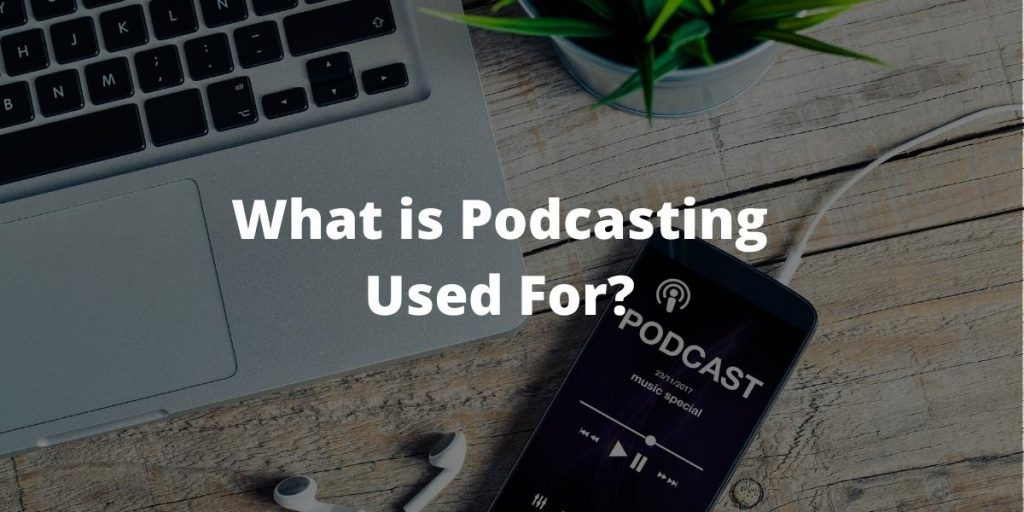 What is Podcasting Used For?