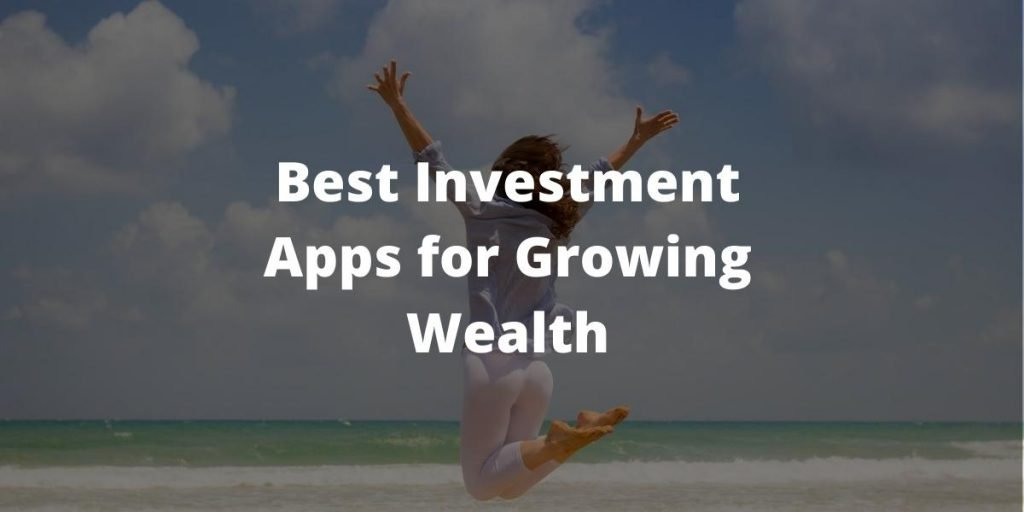 Best Investment Apps for Growing Wealth