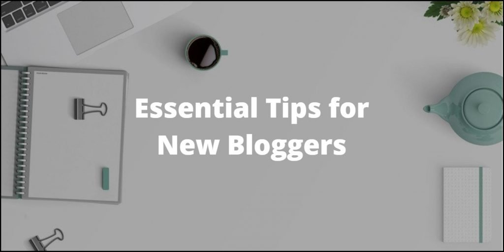 Essential Tips for Bloggers