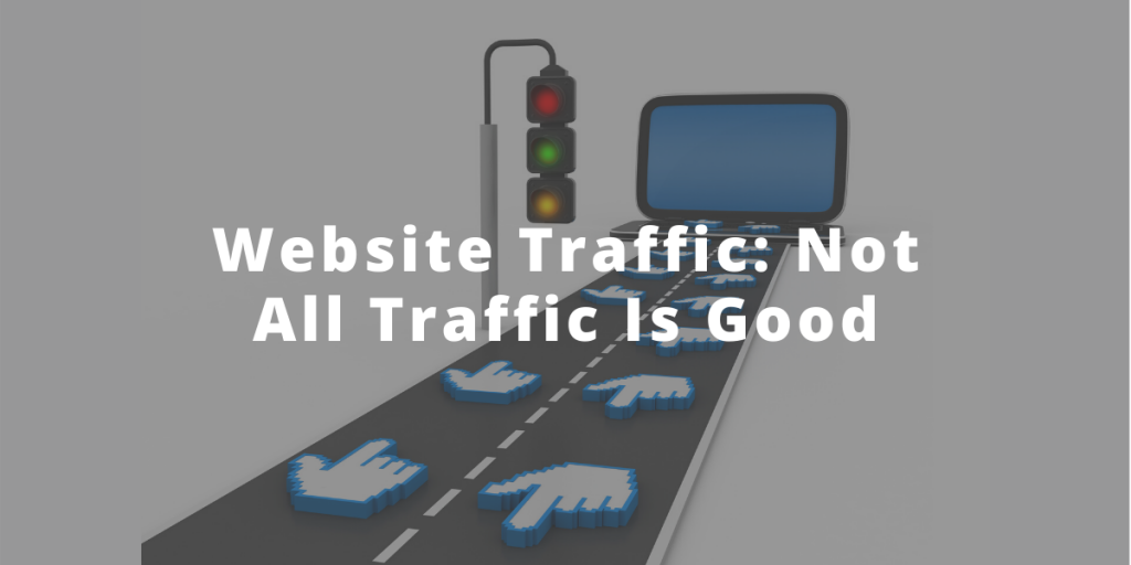 Website Traffic: Not all traffic is good