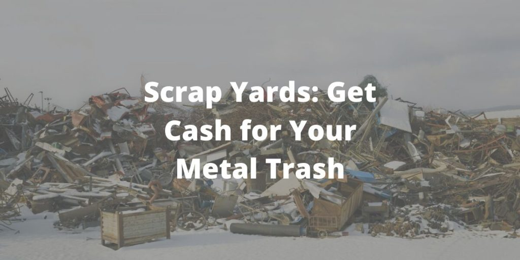 Scrap Yards Near Me: Get Cash for Your Trash
