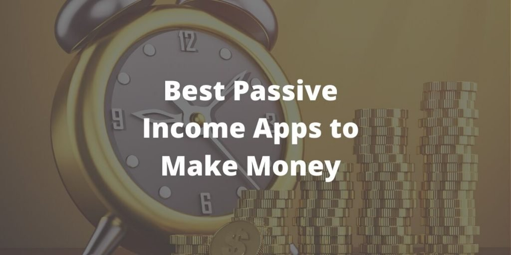 Best Passive Income Apps to Make Money