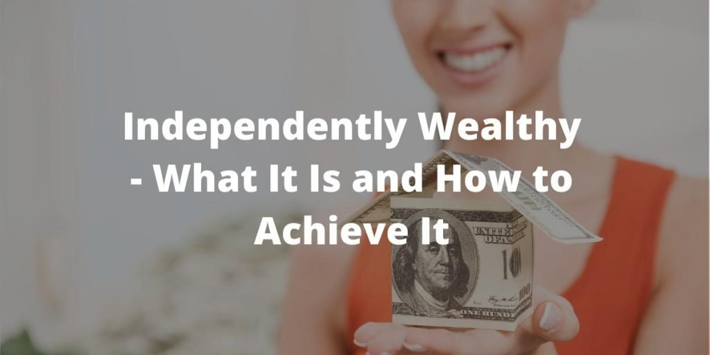 Independently Wealthy - What It Is and How to Achieve It