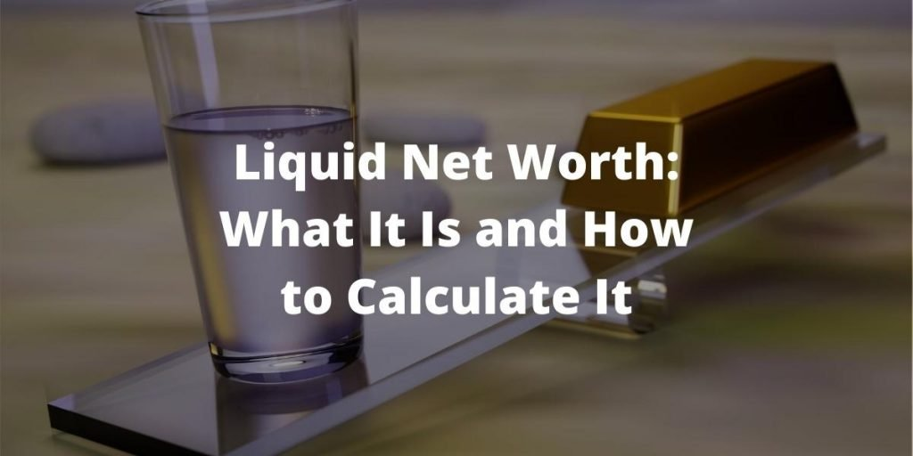 Liquid Net Worth: What Is It and How to Calculate It