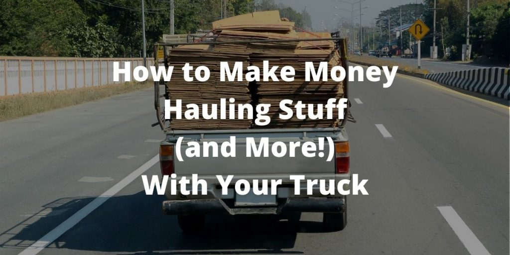 "Truck hauling stuff with text ""How to Make Money Hauling Stuff"""
